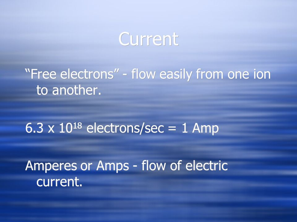 Current Free electrons - flow easily from one ion to another.
