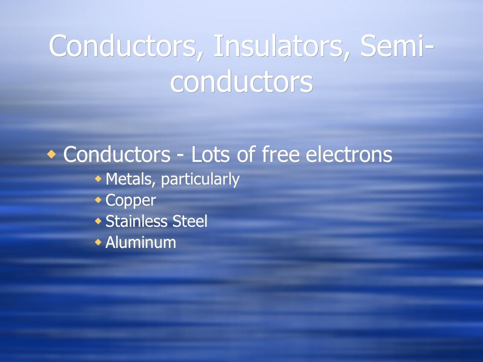 Conductors, Insulators, Semi-conductors
