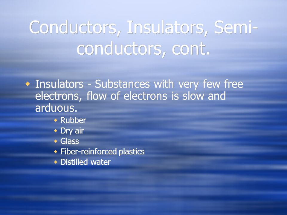 Conductors, Insulators, Semi-conductors, cont.