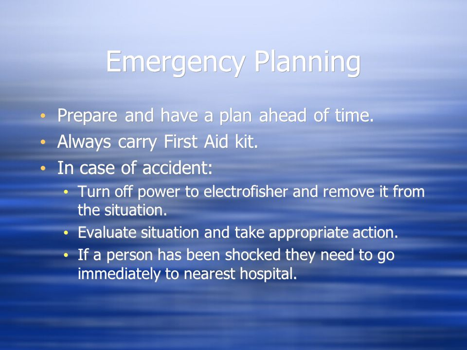 Emergency Planning Prepare and have a plan ahead of time.