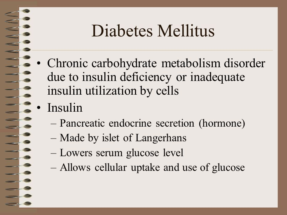 Diabetes Mellitus Chronic carbohydrate metabolism disorder due to insulin deficiency or inadequate insulin utilization by cells.