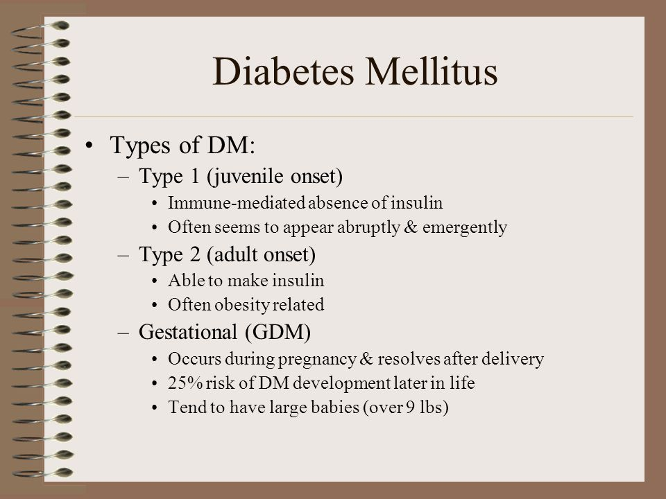 Diabetes Mellitus Types of DM: Type 1 (juvenile onset)
