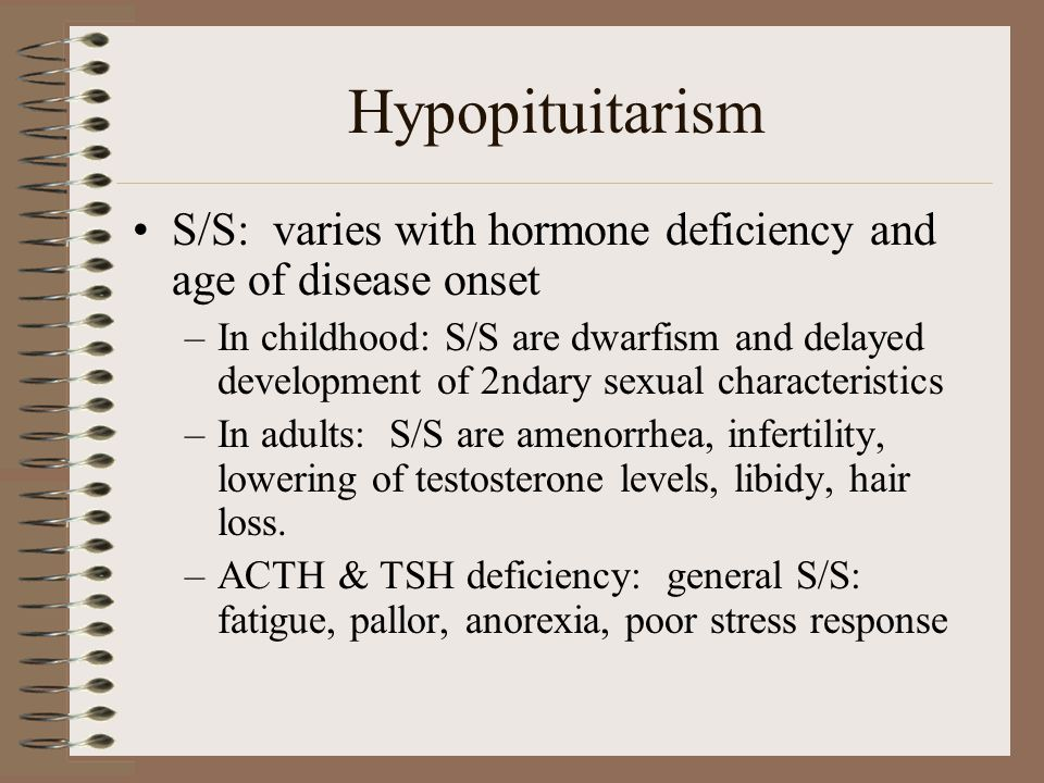 Hypopituitarism S/S: varies with hormone deficiency and age of disease onset.