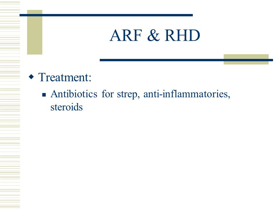ARF & RHD Treatment: Antibiotics for strep, anti-inflammatories, steroids