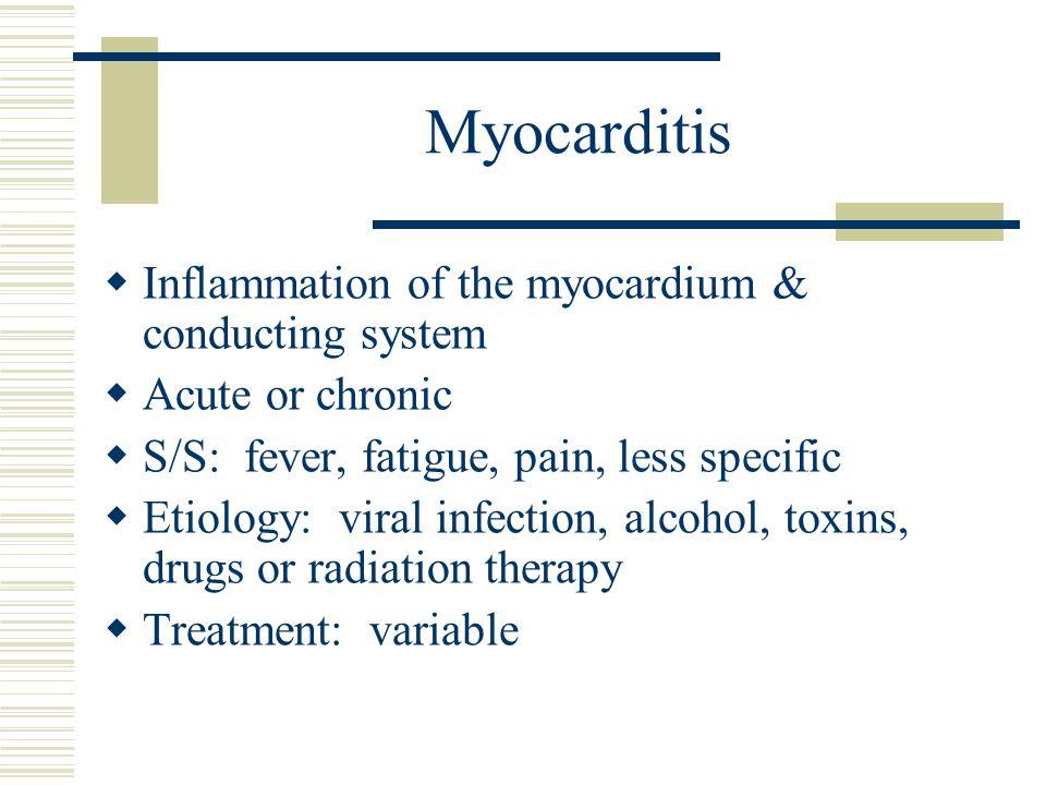 Myocarditis Inflammation of the myocardium & conducting system