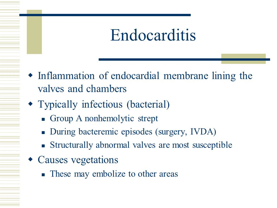 Endocarditis Inflammation of endocardial membrane lining the valves and chambers. Typically infectious (bacterial)