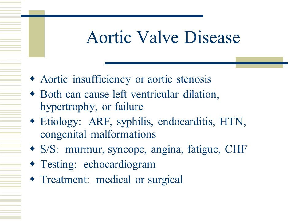 Aortic Valve Disease Aortic insufficiency or aortic stenosis