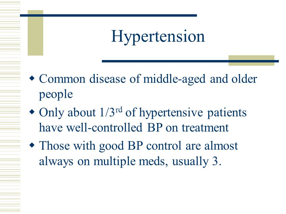 Hypertension Common disease of middle-aged and older people