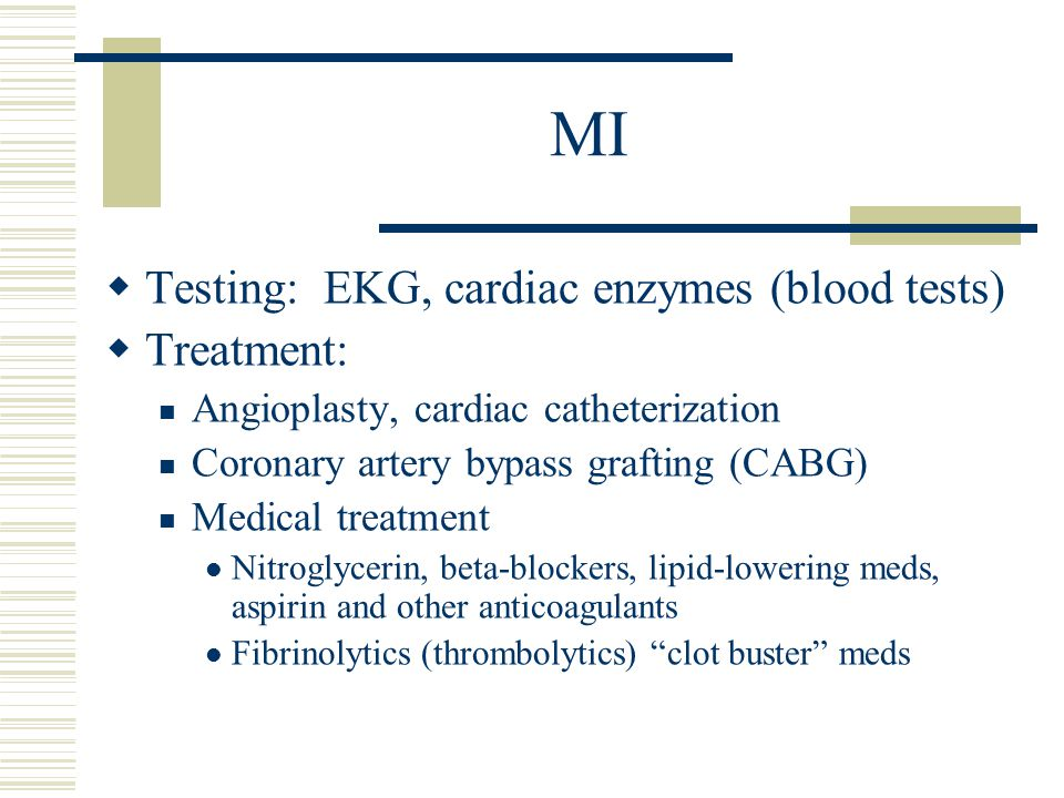 MI Testing: EKG, cardiac enzymes (blood tests) Treatment:
