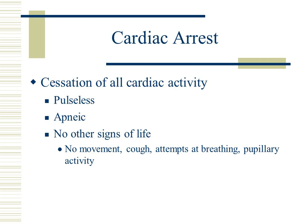 Cardiac Arrest Cessation of all cardiac activity Pulseless Apneic
