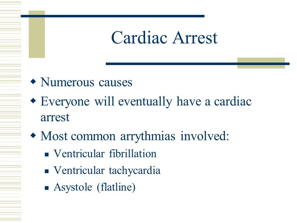 Cardiac Arrest Numerous causes
