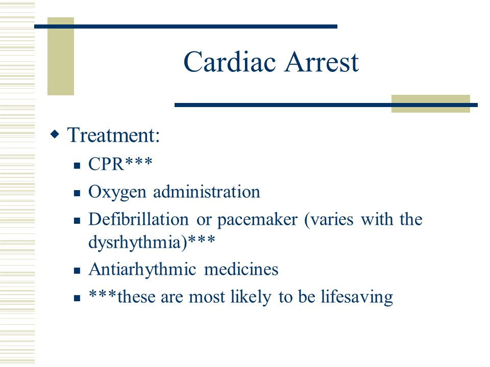 Cardiac Arrest Treatment: CPR*** Oxygen administration