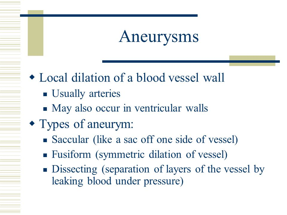 Aneurysms Local dilation of a blood vessel wall Types of aneurym: