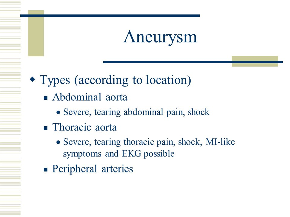 Aneurysm Types (according to location) Abdominal aorta Thoracic aorta