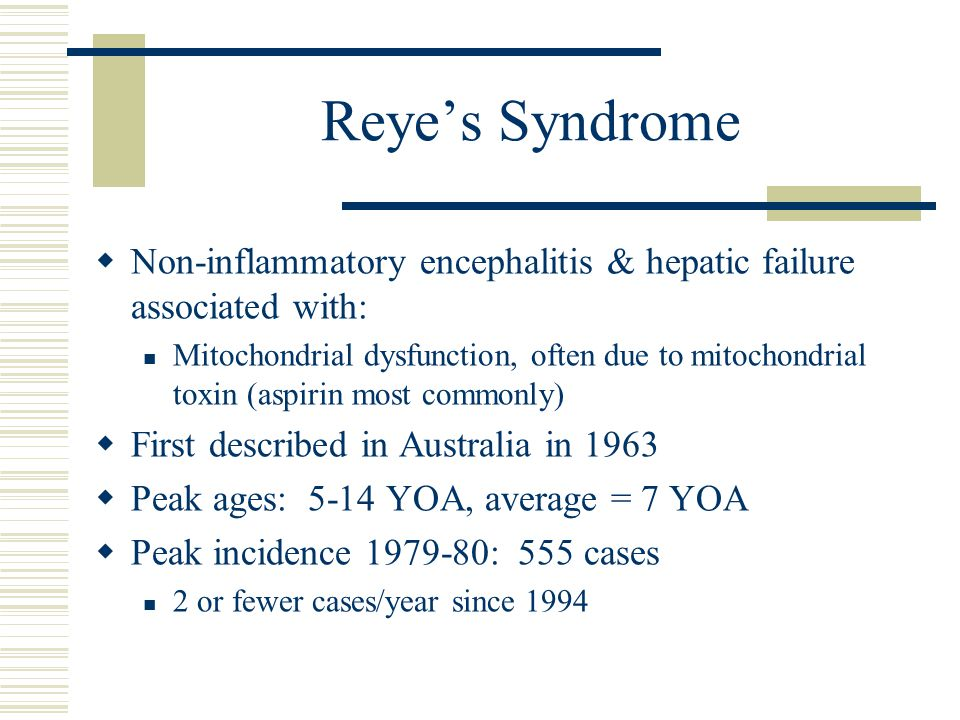 Reye's Syndrome Non-inflammatory encephalitis & hepatic failure associated with: