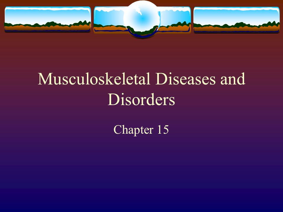 Musculoskeletal Diseases and Disorders
