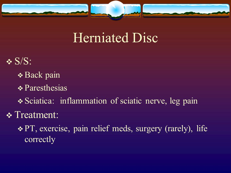 Herniated Disc S/S: Treatment: Back pain Paresthesias