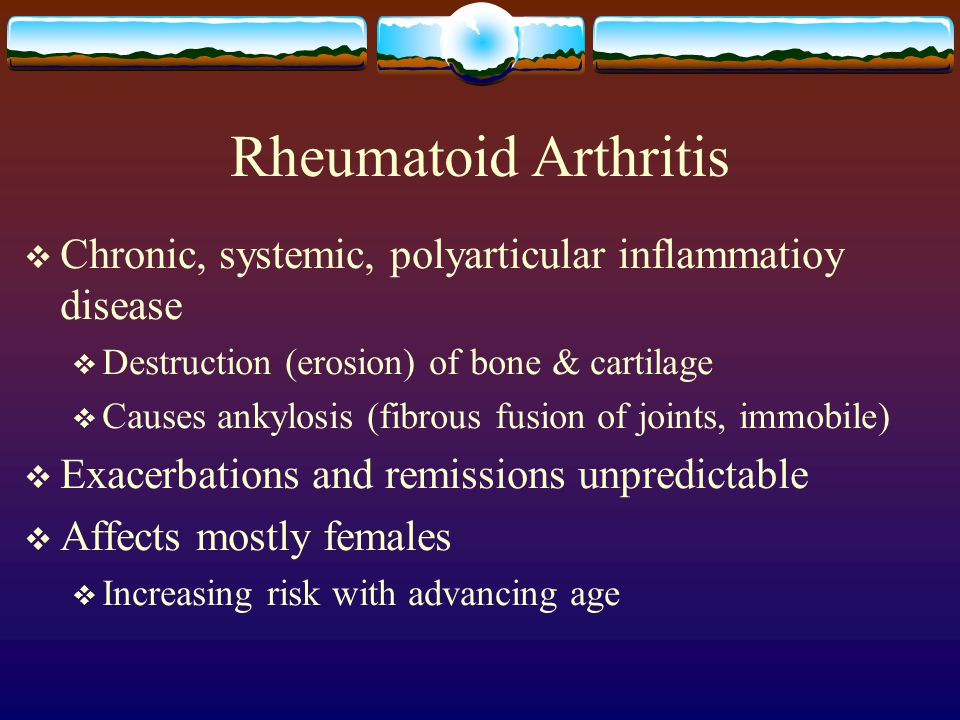 Rheumatoid Arthritis Chronic, systemic, polyarticular inflammatioy disease. Destruction (erosion) of bone & cartilage.