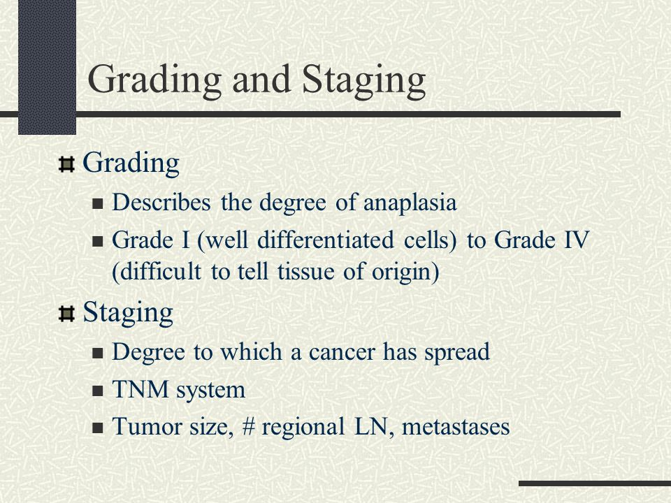 Grading and Staging Grading Staging Describes the degree of anaplasia