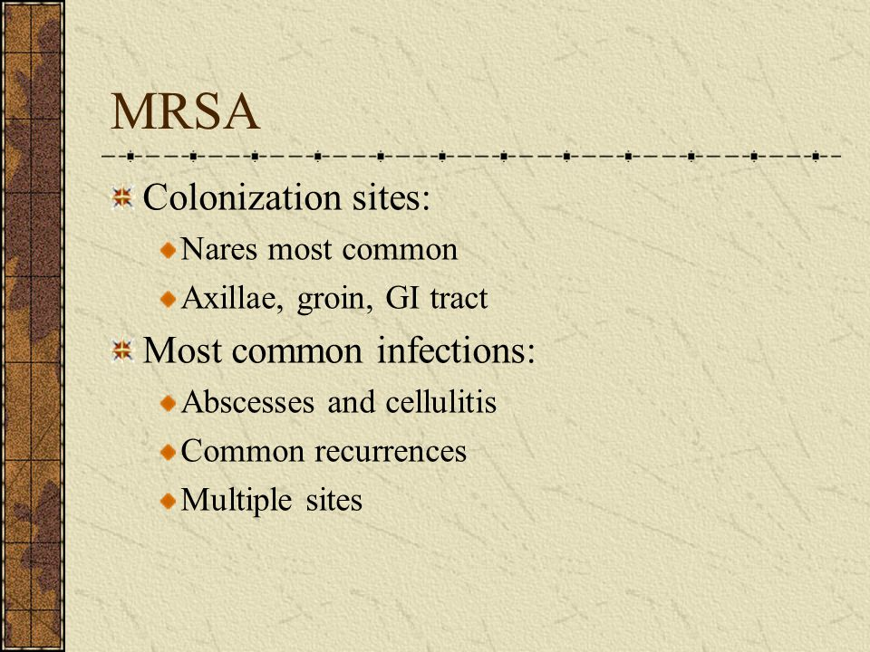 MRSA Colonization sites: Most common infections: Nares most common