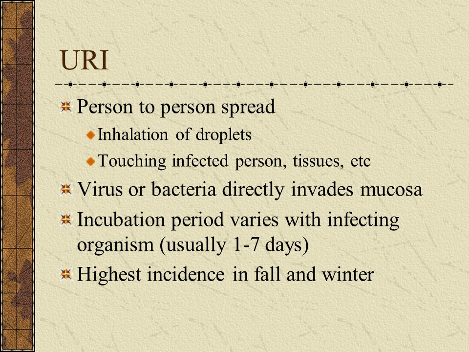 URI Person to person spread Virus or bacteria directly invades mucosa