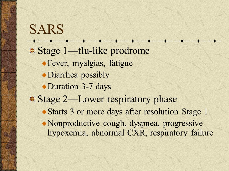 SARS Stage 1—flu-like prodrome Stage 2—Lower respiratory phase
