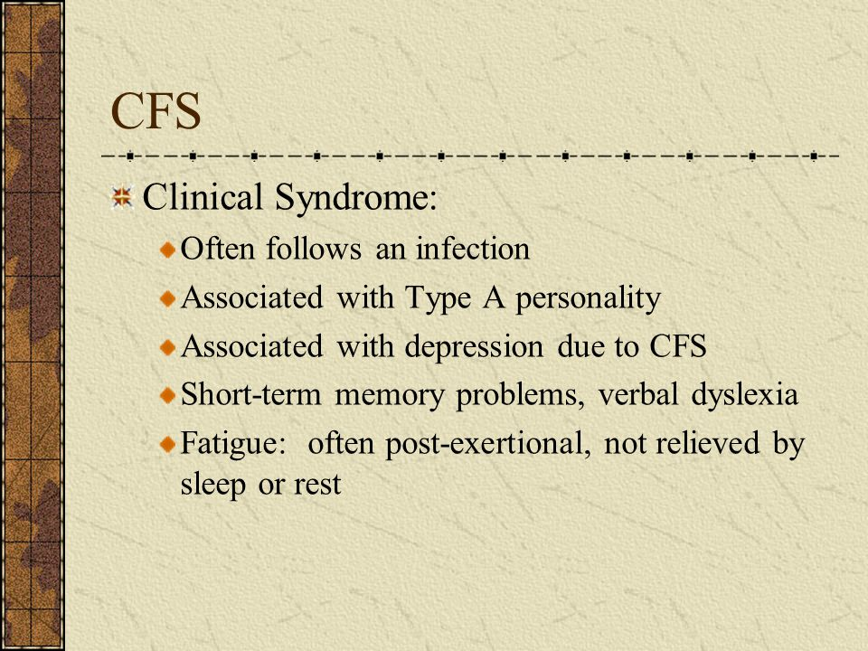 CFS Clinical Syndrome: Often follows an infection