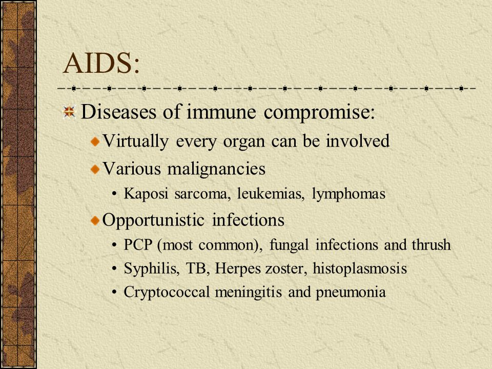 AIDS: Diseases of immune compromise: