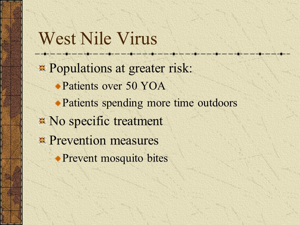 West Nile Virus Populations at greater risk: No specific treatment