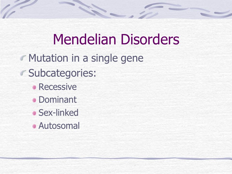 Mendelian Disorders Mutation in a single gene Subcategories: Recessive