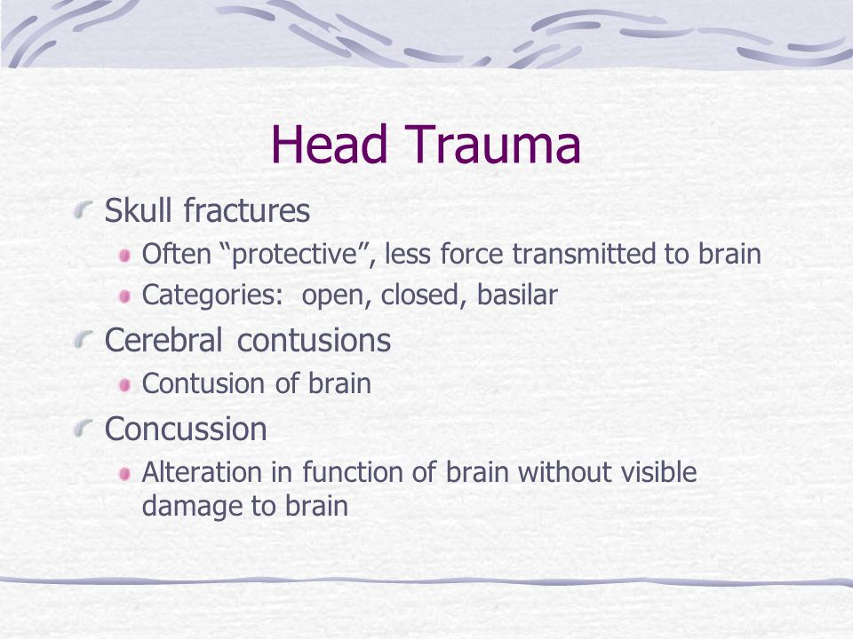 Head Trauma Skull fractures Cerebral contusions Concussion
