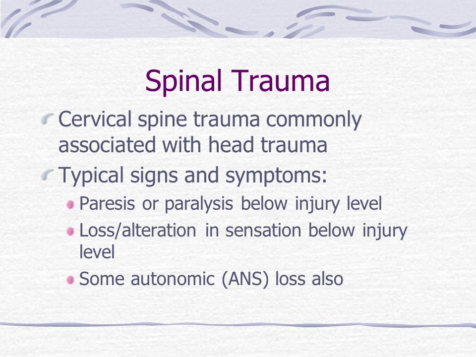 Spinal Trauma Cervical spine trauma commonly associated with head trauma. Typical signs and symptoms:
