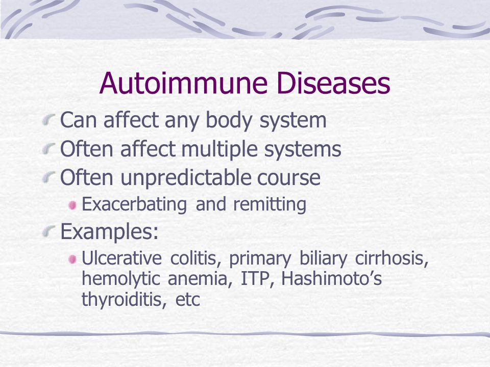 Autoimmune Diseases Can affect any body system