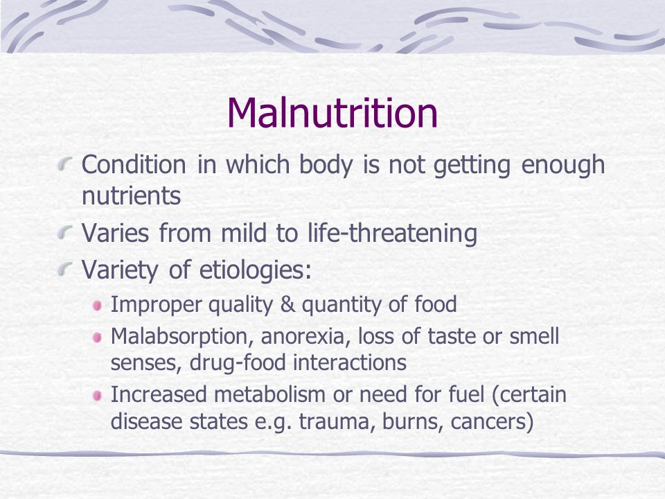 Malnutrition Condition in which body is not getting enough nutrients