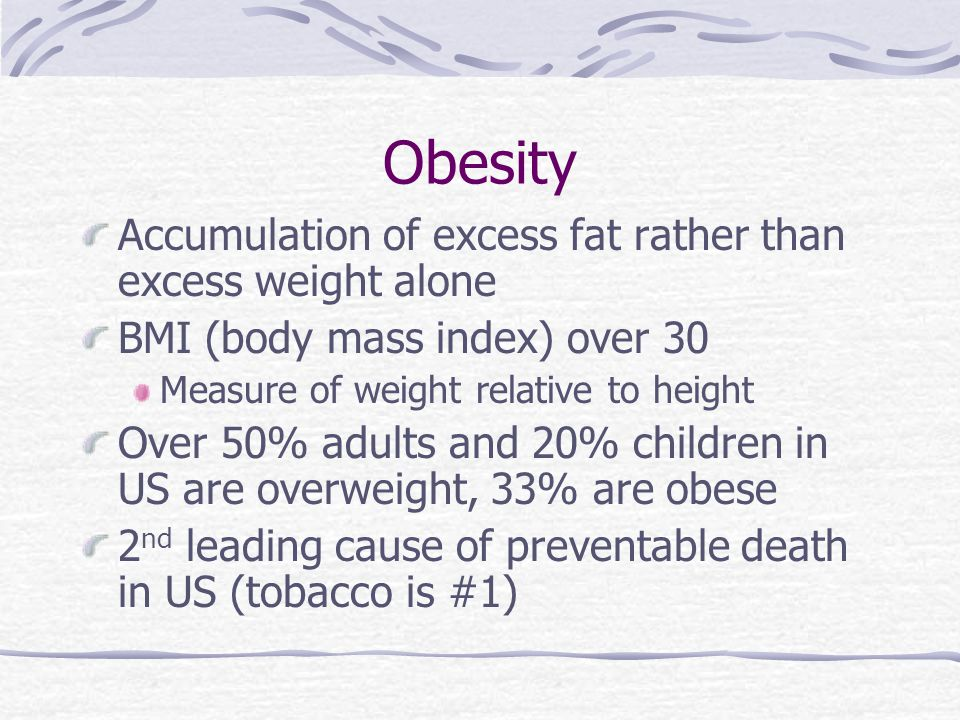 Obesity Accumulation of excess fat rather than excess weight alone