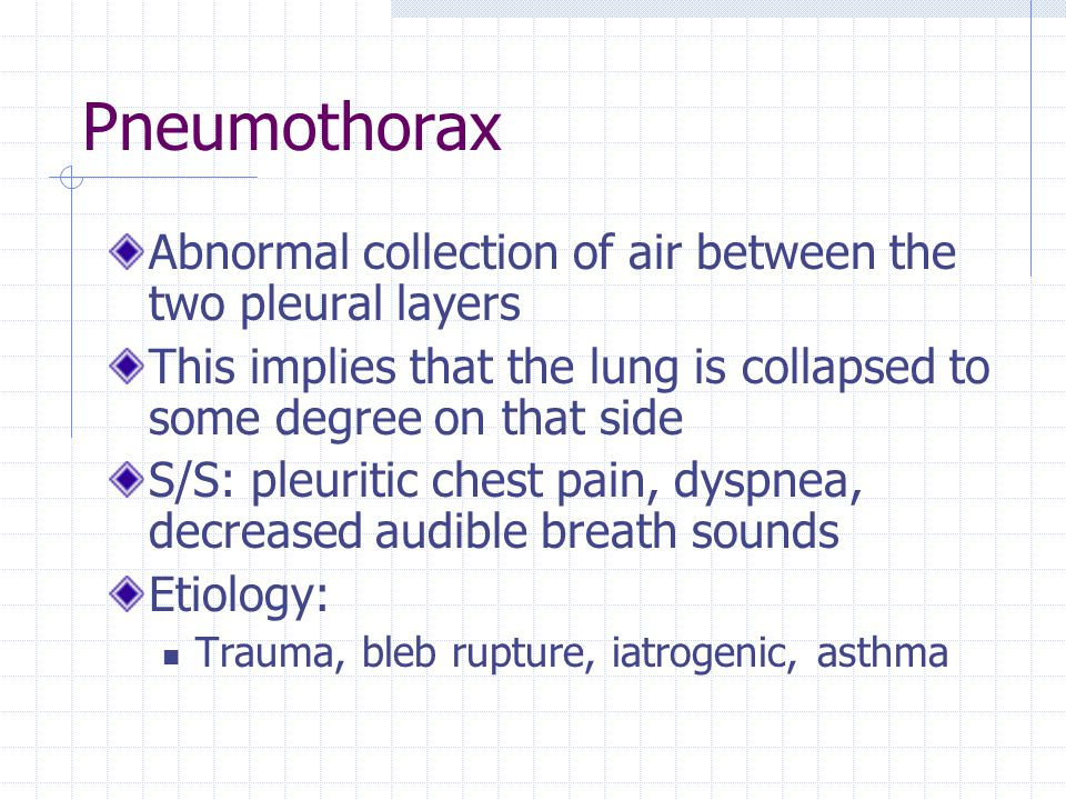 Pneumothorax Abnormal collection of air between the two pleural layers