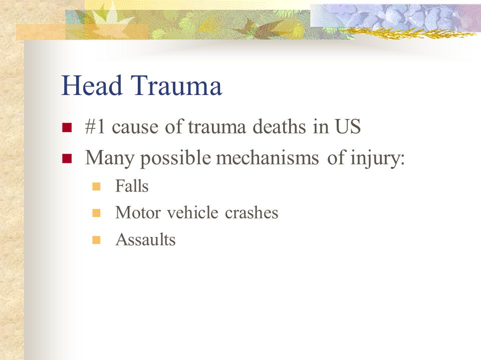 Head Trauma #1 cause of trauma deaths in US
