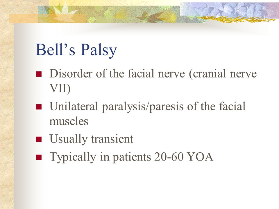 Bell's Palsy Disorder of the facial nerve (cranial nerve VII)