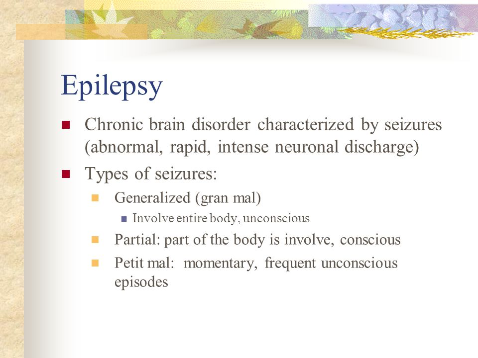 Epilepsy Chronic brain disorder characterized by seizures (abnormal, rapid, intense neuronal discharge)