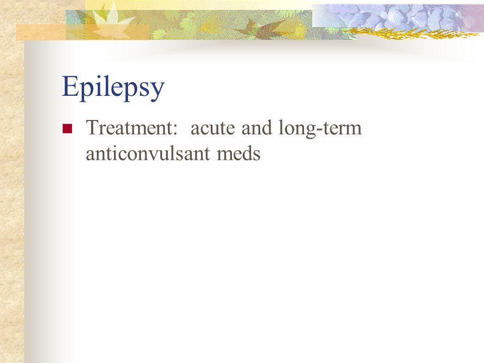Epilepsy Treatment: acute and long-term anticonvulsant meds