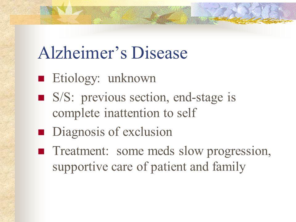 Alzheimer's Disease Etiology: unknown