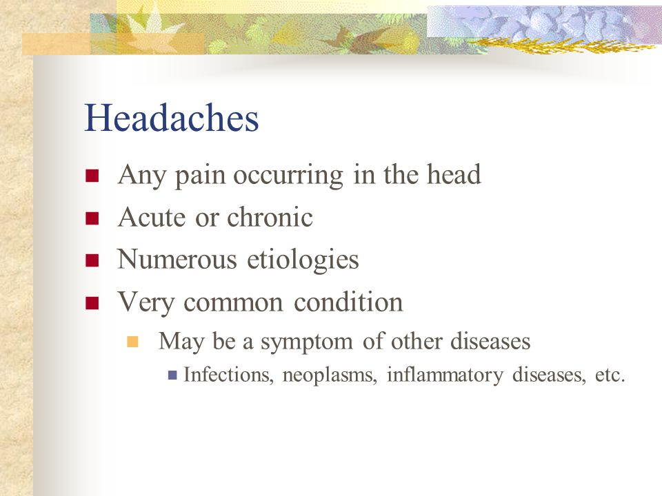 Headaches Any pain occurring in the head Acute or chronic
