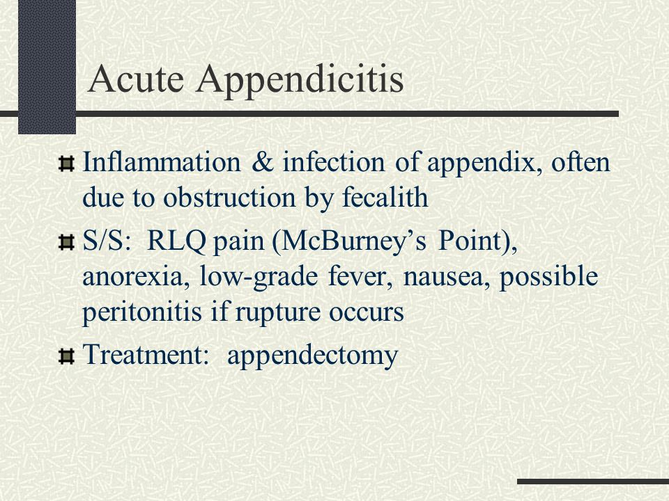 Acute Appendicitis Inflammation & infection of appendix, often due to obstruction by fecalith.