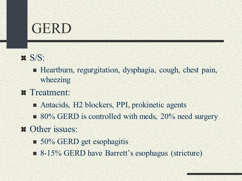 GERD S/S: Treatment: Other issues: