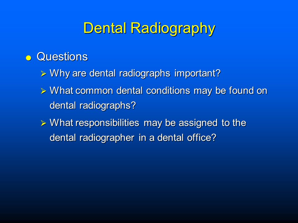 Dental Radiography Questions Why are dental radiographs important
