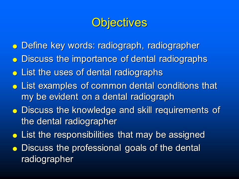 Objectives Define key words: radiograph, radiographer