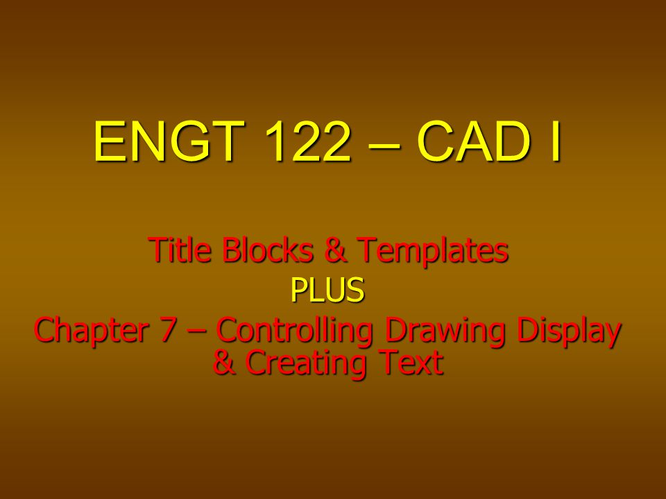 ENGT 122 – CAD I Title Blocks & Templates PLUS