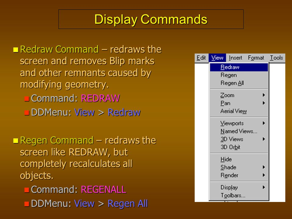 Display Commands Redraw Command – redraws the screen and removes Blip marks and other remnants caused by modifying geometry.