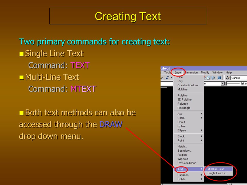 Creating Text Two primary commands for creating text: Single Line Text