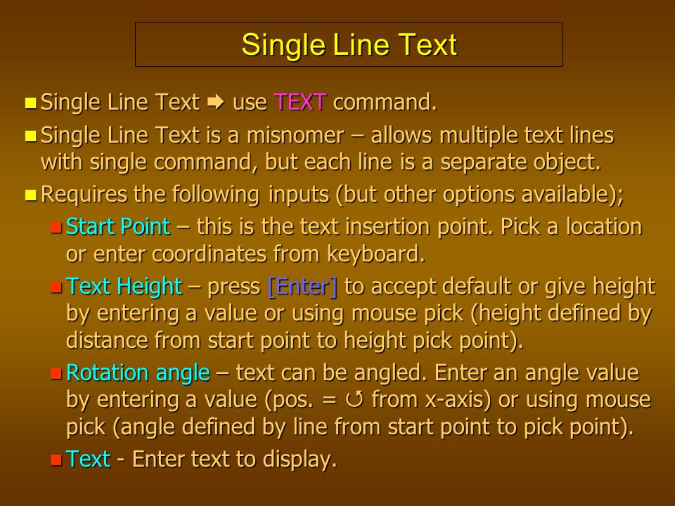 Single Line Text Single Line Text  use TEXT command.